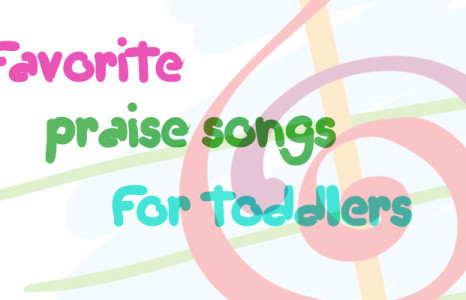 Favorite Praise Songs for Toddlers
